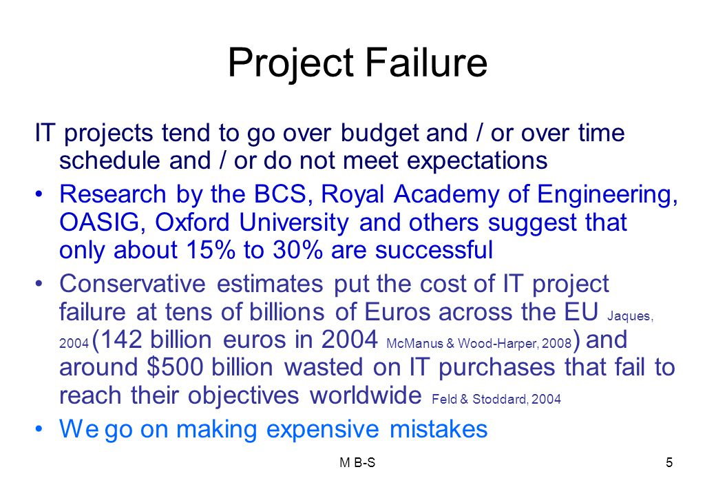 Project Failure IT projects tend to go over budget and / or over time schedule and / or do not meet expectations.