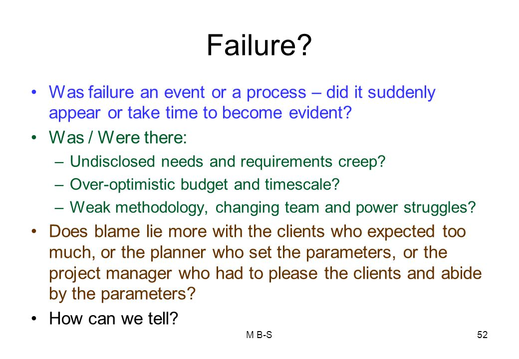 Failure Was failure an event or a process – did it suddenly appear or take time to become evident