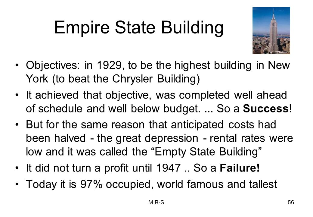 Empire State Building Objectives: in 1929, to be the highest building in New York (to beat the Chrysler Building)