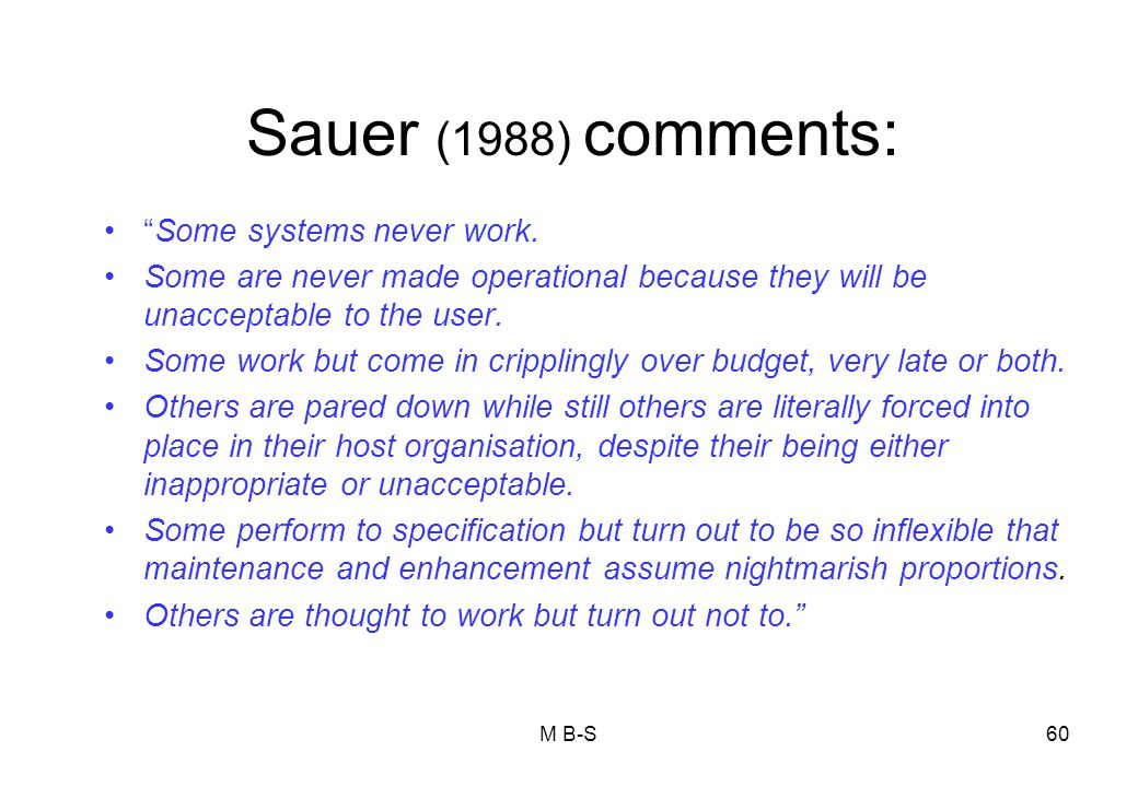 Sauer (1988) comments: Some systems never work.