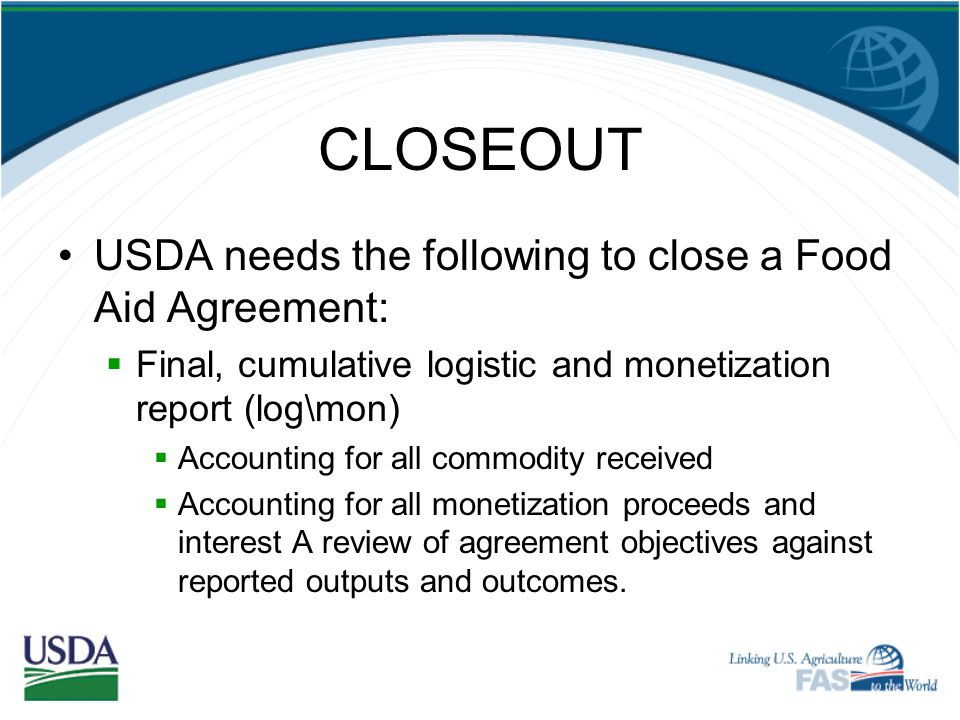 CLOSEOUT USDA needs the following to close a Food Aid Agreement: