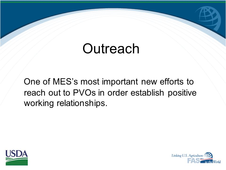 Outreach One of MES's most important new efforts to reach out to PVOs in order establish positive working relationships.
