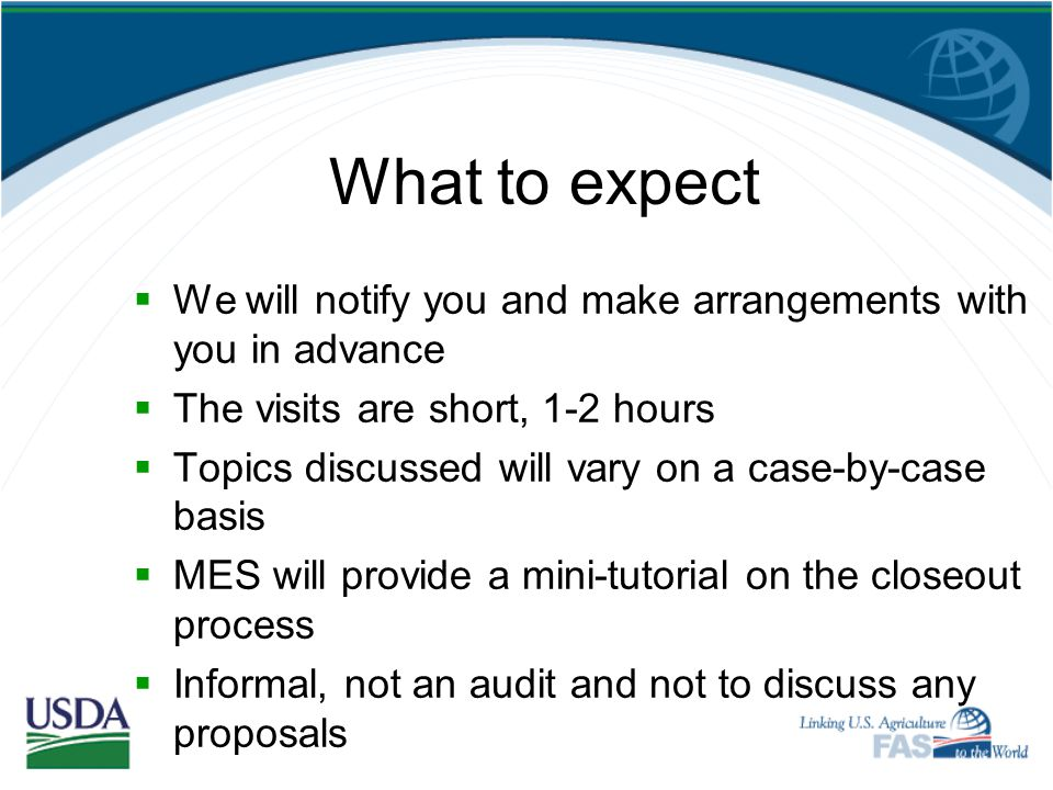 What to expect We will notify you and make arrangements with you in advance. The visits are short, 1-2 hours.