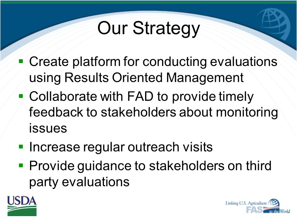 Our Strategy Create platform for conducting evaluations using Results Oriented Management.