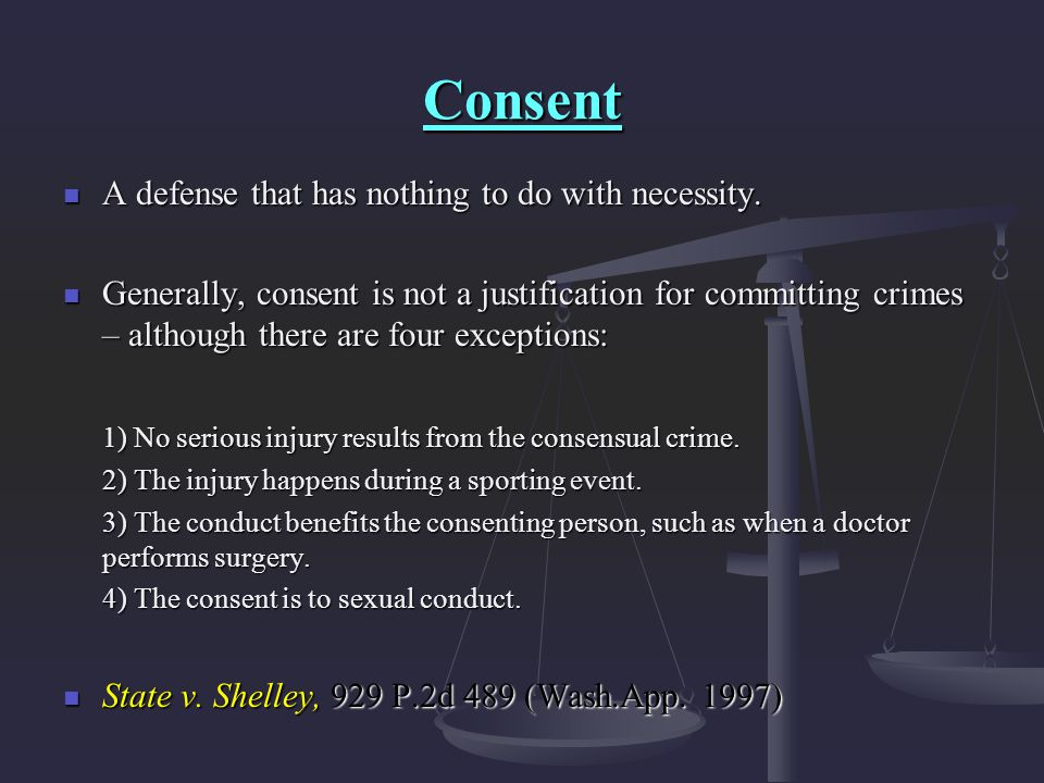 Consent A defense that has nothing to do with necessity.