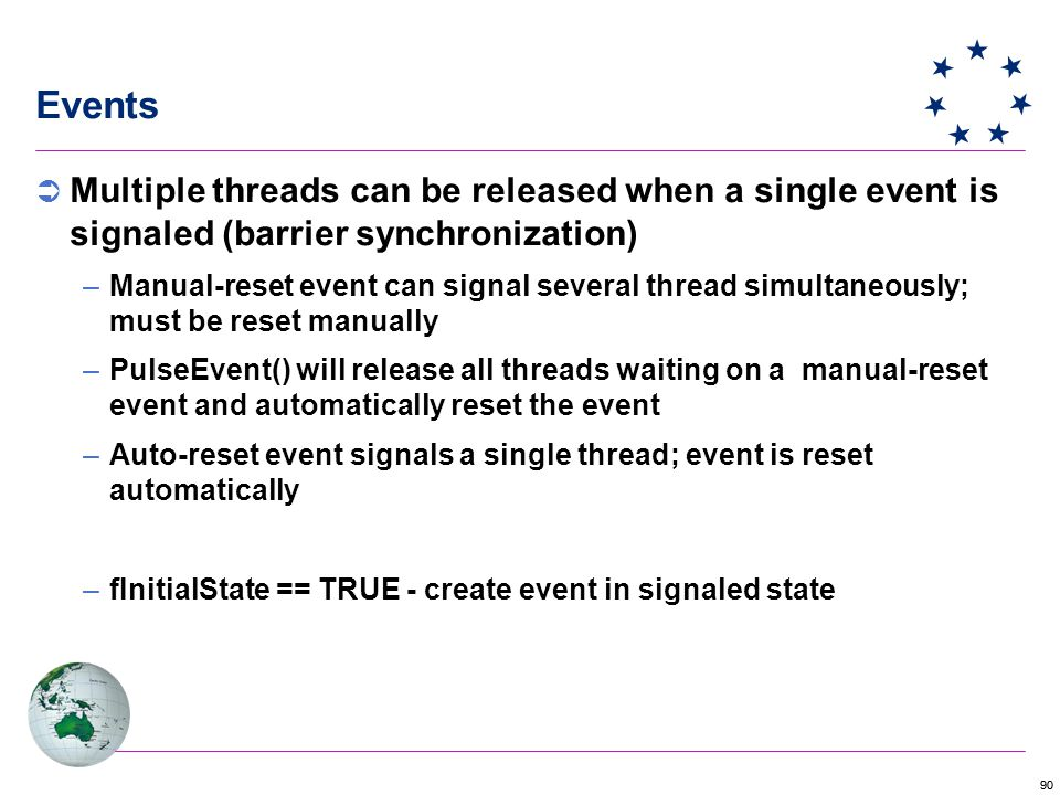 Events Multiple threads can be released when a single event is signaled (barrier synchronization)