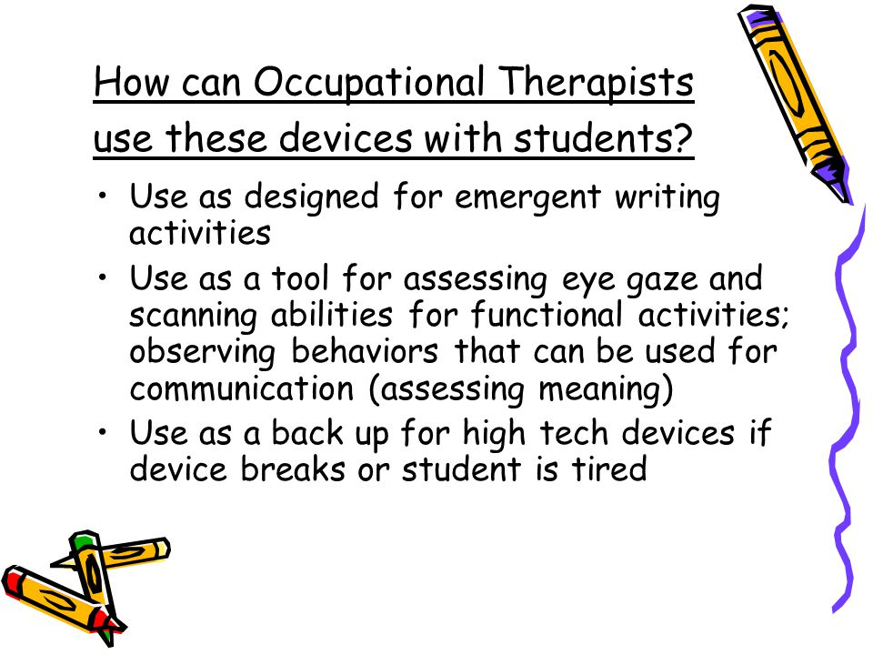 How can Occupational Therapists use these devices with students