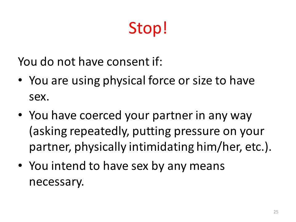 Stop! You do not have consent if: