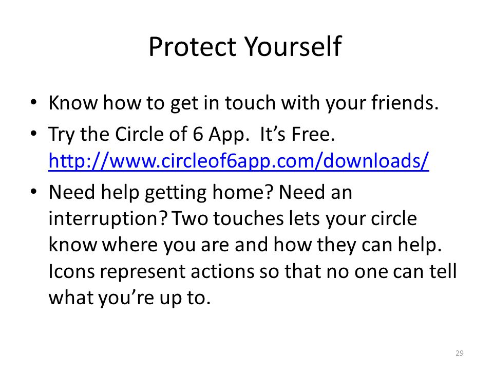 Protect Yourself Know how to get in touch with your friends.