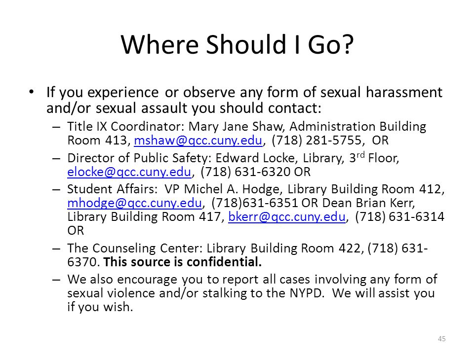 Where Should I Go If you experience or observe any form of sexual harassment and/or sexual assault you should contact: