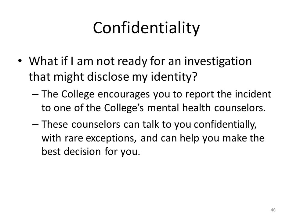 Confidentiality What if I am not ready for an investigation that might disclose my identity