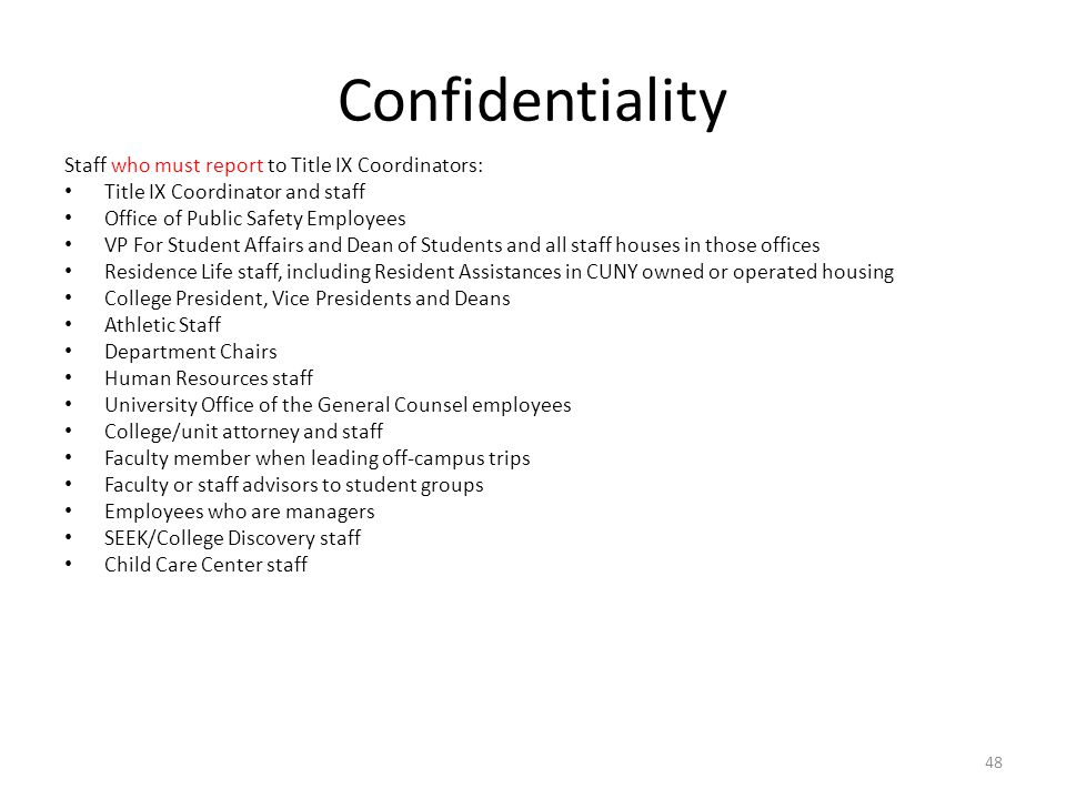 Confidentiality Staff who must report to Title IX Coordinators: