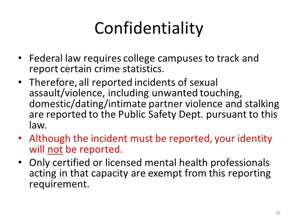 Confidentiality Federal law requires college campuses to track and report certain crime statistics.