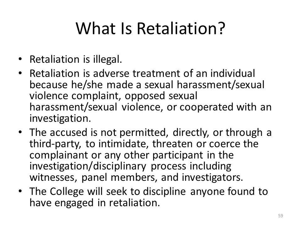 What Is Retaliation Retaliation is illegal.