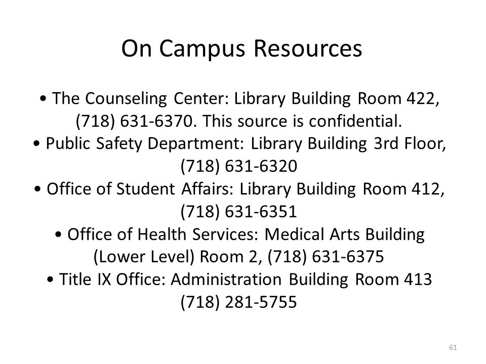 On Campus Resources • The Counseling Center: Library Building Room 422, (718) 631-6370.