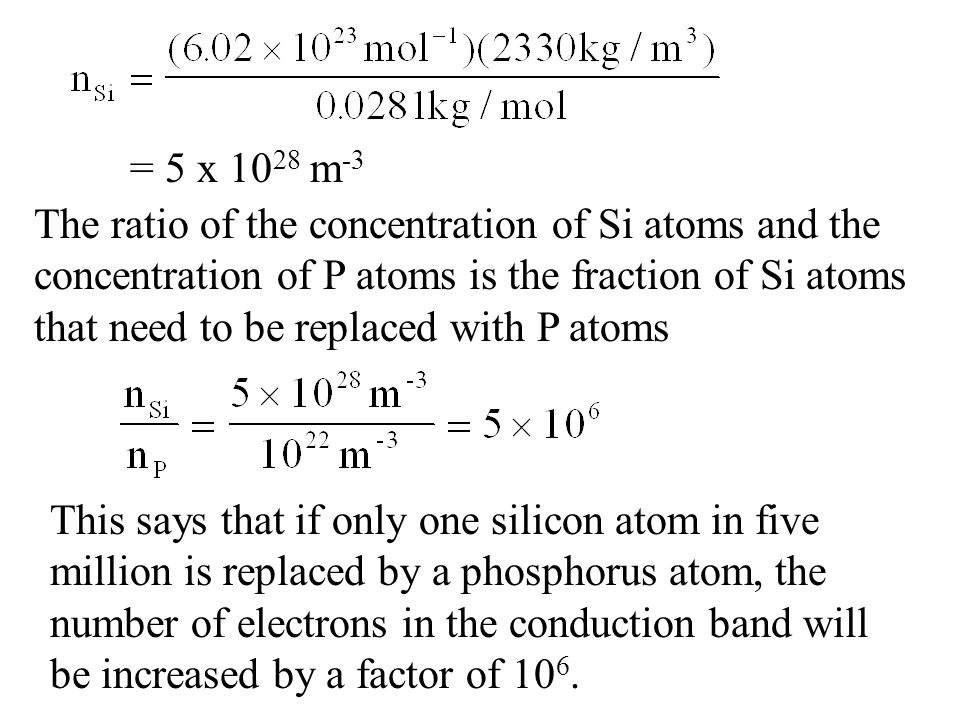 = 5 x 1028 m-3 The ratio of the concentration of Si atoms and the. concentration of P atoms is the fraction of Si atoms.