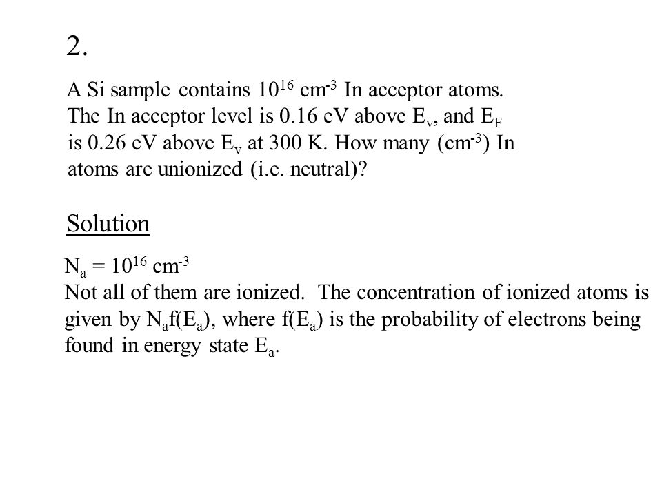 2. Solution A Si sample contains 1016 cm-3 In acceptor atoms.