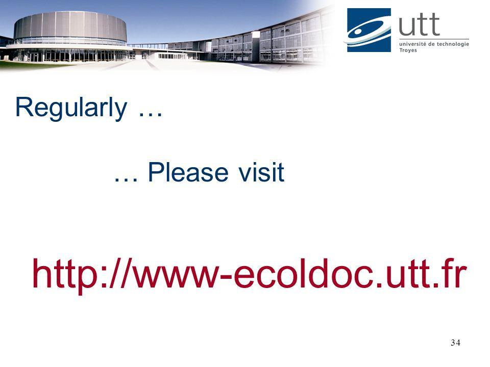 Regularly … … Please visit http://www-ecoldoc.utt.fr