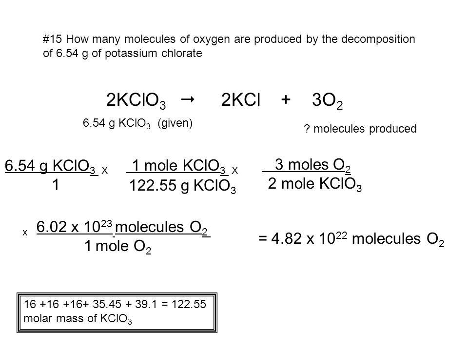 1 mole KClO3 X 2KClO3  2KCl + 3O2 6.54 g KClO3 X 3 moles O2