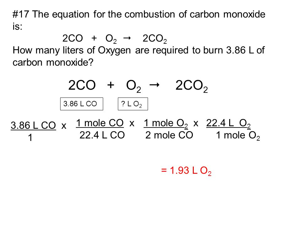 2CO + O2  2CO2 #17 The equation for the combustion of carbon monoxide