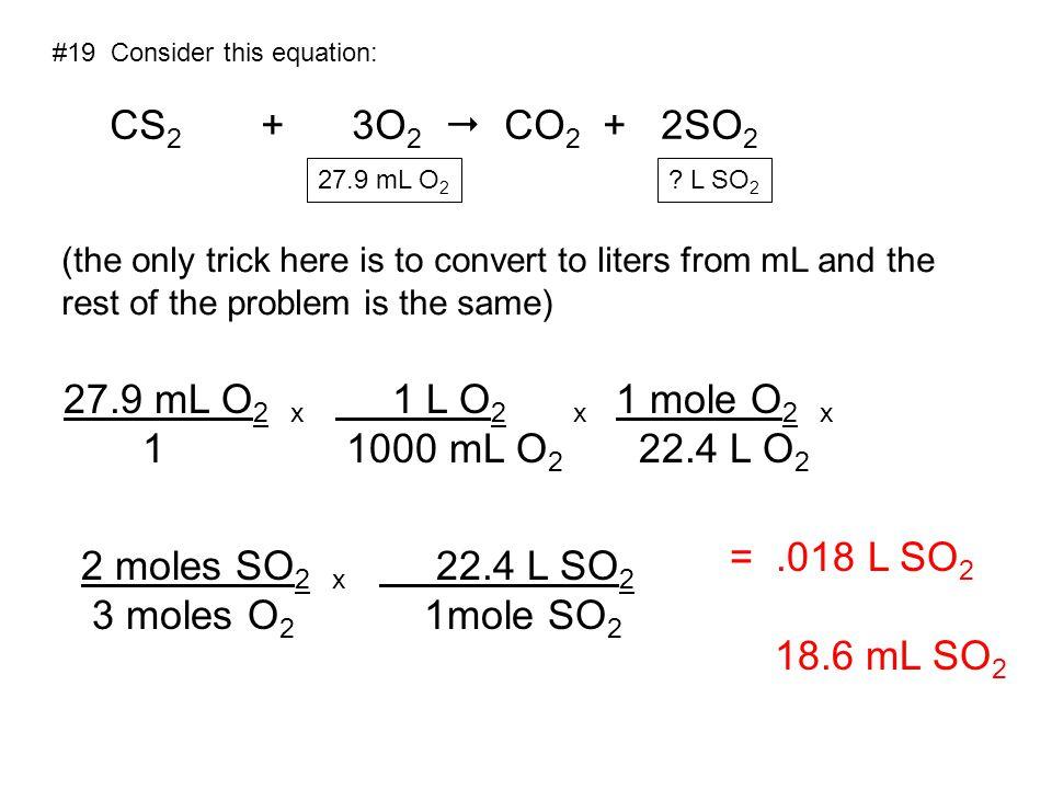 CS2 + 3O2  CO2 + 2SO2 27.9 mL O2 x 1 1 L O2 x 1000 mL O2 1 mole O2 x