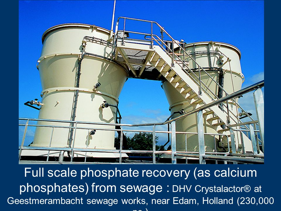 Full scale phosphate recovery (as calcium phosphates) from sewage : DHV Crystalactor® at Geestmerambacht sewage works, near Edam, Holland (230,000 pe.)