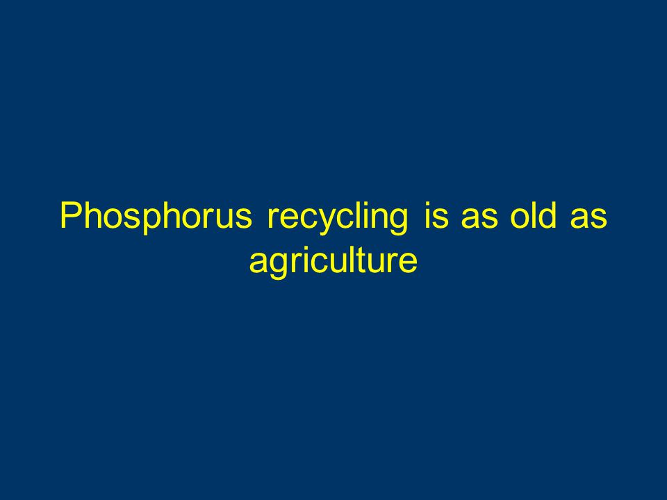 Phosphorus recycling is as old as agriculture