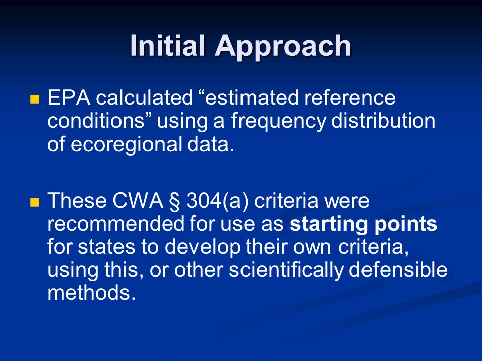 Initial Approach EPA calculated estimated reference conditions using a frequency distribution of ecoregional data.