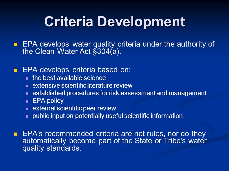 Criteria Development EPA develops water quality criteria under the authority of the Clean Water Act §304(a).