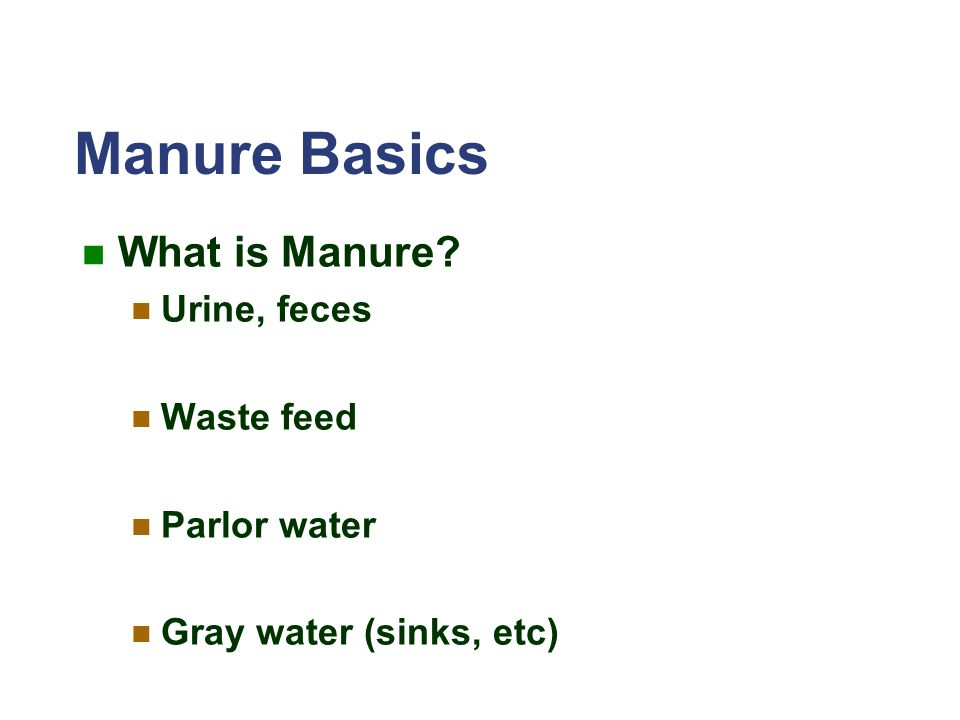 Manure Basics What is Manure Urine, feces Waste feed Parlor water