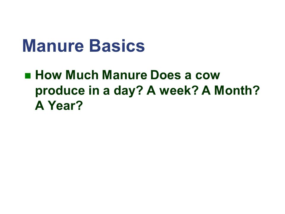 Manure Basics How Much Manure Does a cow produce in a day A week A Month A Year