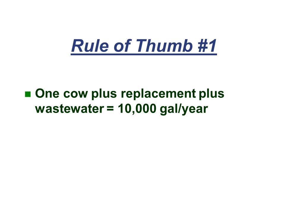 Rule of Thumb #1 One cow plus replacement plus wastewater = 10,000 gal/year