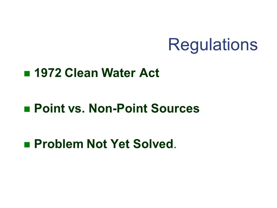 Regulations 1972 Clean Water Act Point vs. Non-Point Sources