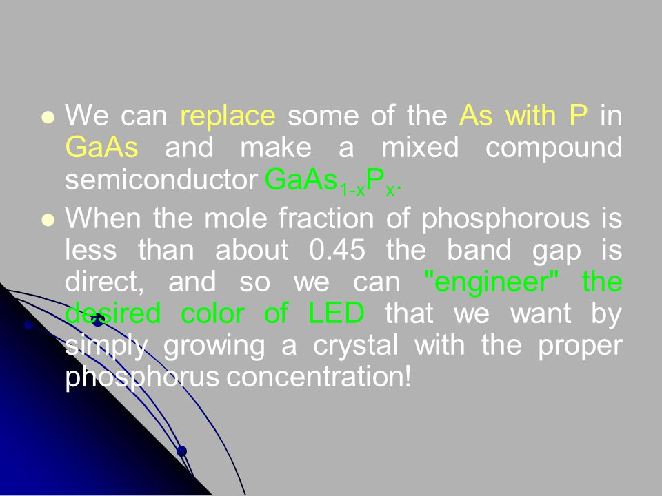 We can replace some of the As with P in GaAs and make a mixed compound semiconductor GaAs1-xPx.