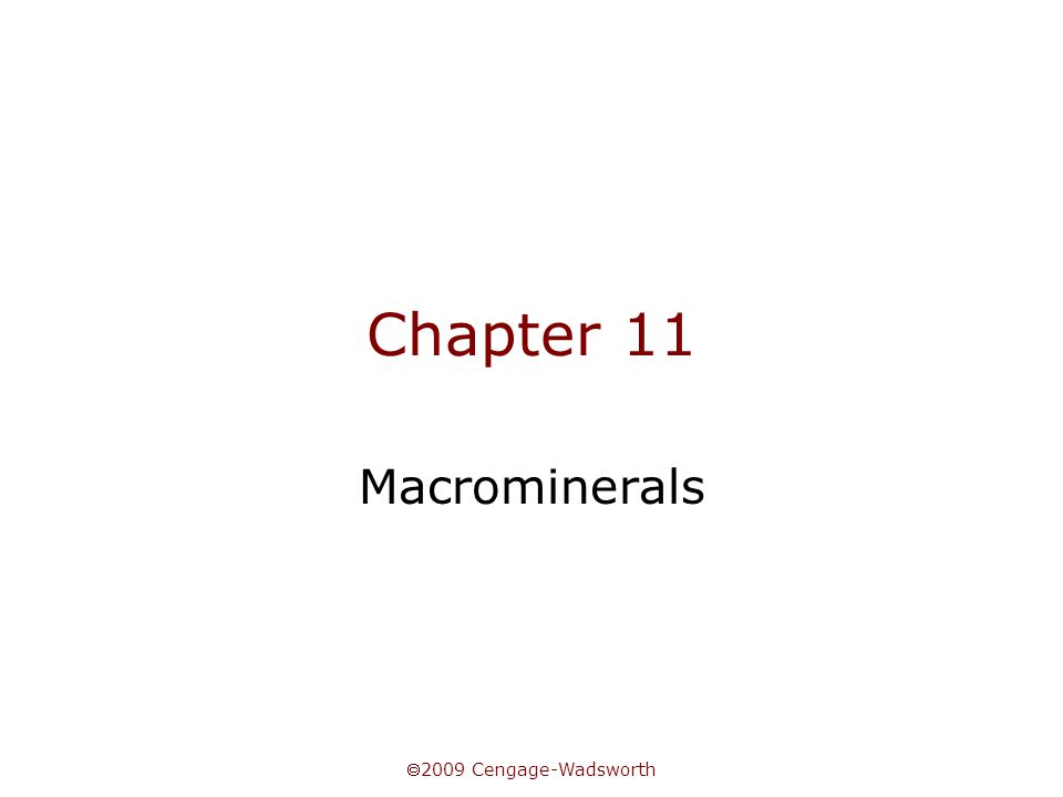 Chapter 11 Macrominerals 2009 Cengage-Wadsworth