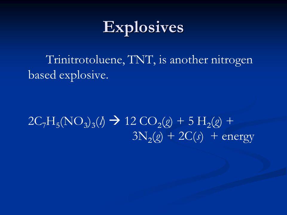 Explosives Trinitrotoluene, TNT, is another nitrogen based explosive.