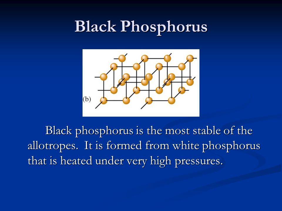 Black Phosphorus Black phosphorus is the most stable of the allotropes.