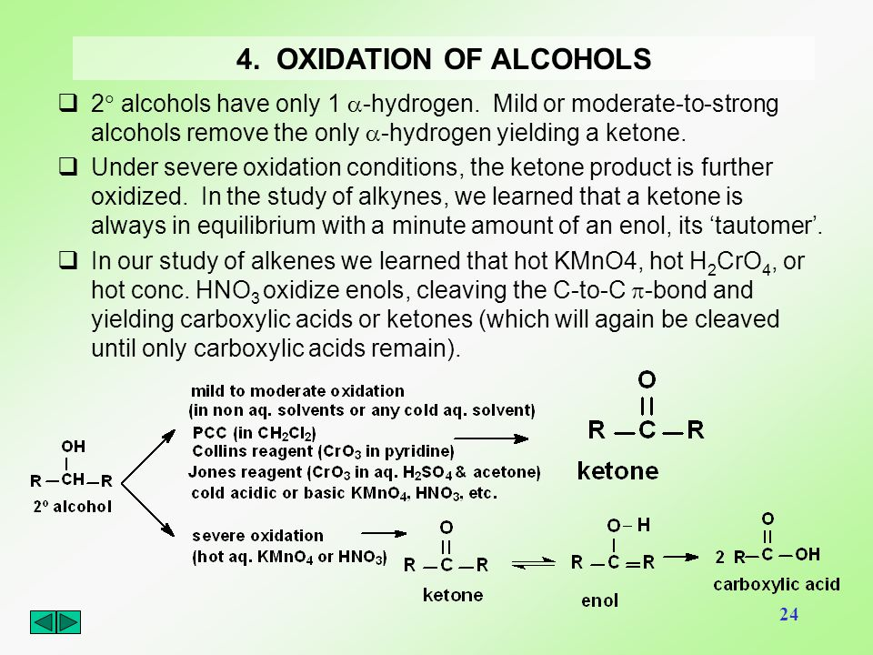 4. OXIDATION OF ALCOHOLS 2 alcohols have only 1 -hydrogen. Mild or moderate-to-strong alcohols remove the only a-hydrogen yielding a ketone.
