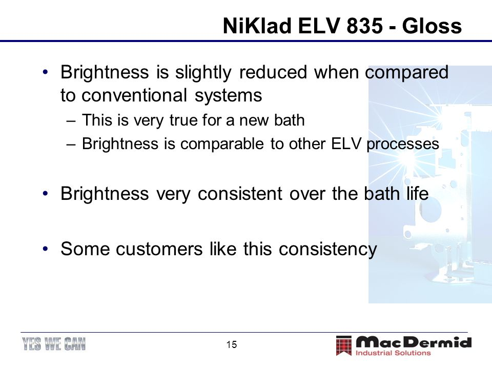 NiKlad ELV 835 - Gloss Brightness is slightly reduced when compared to conventional systems. This is very true for a new bath.