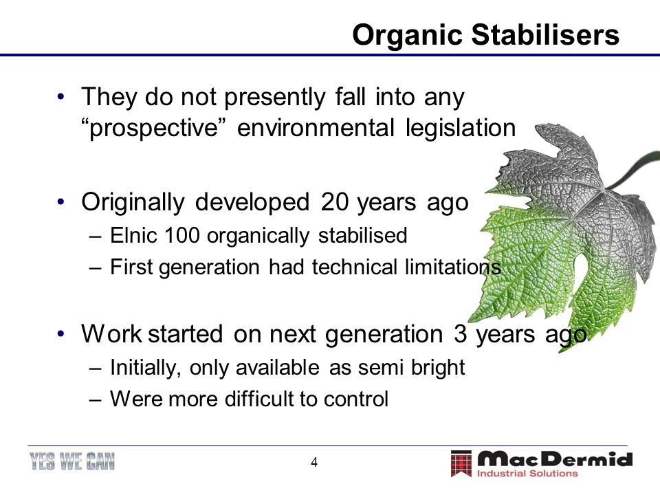 Organic Stabilisers They do not presently fall into any prospective environmental legislation. Originally developed 20 years ago.