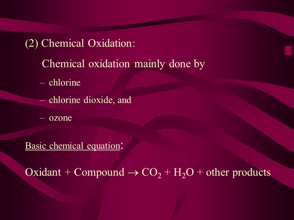 (2) Chemical Oxidation: Chemical oxidation mainly done by