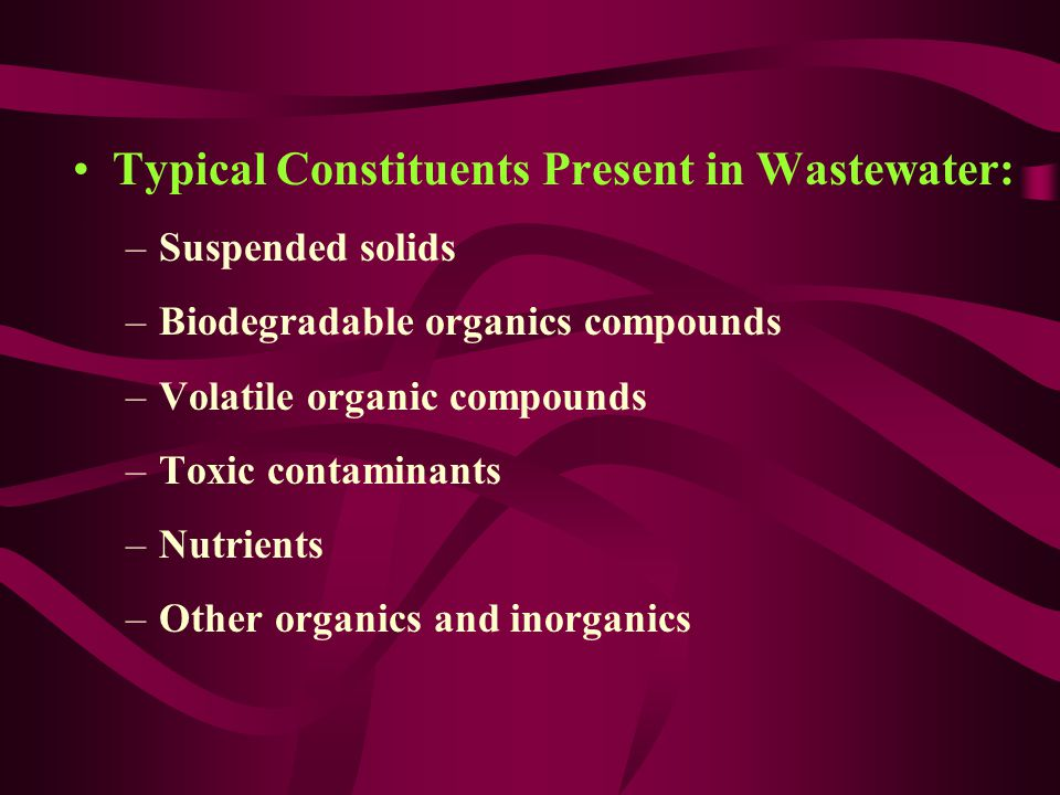 Typical Constituents Present in Wastewater: