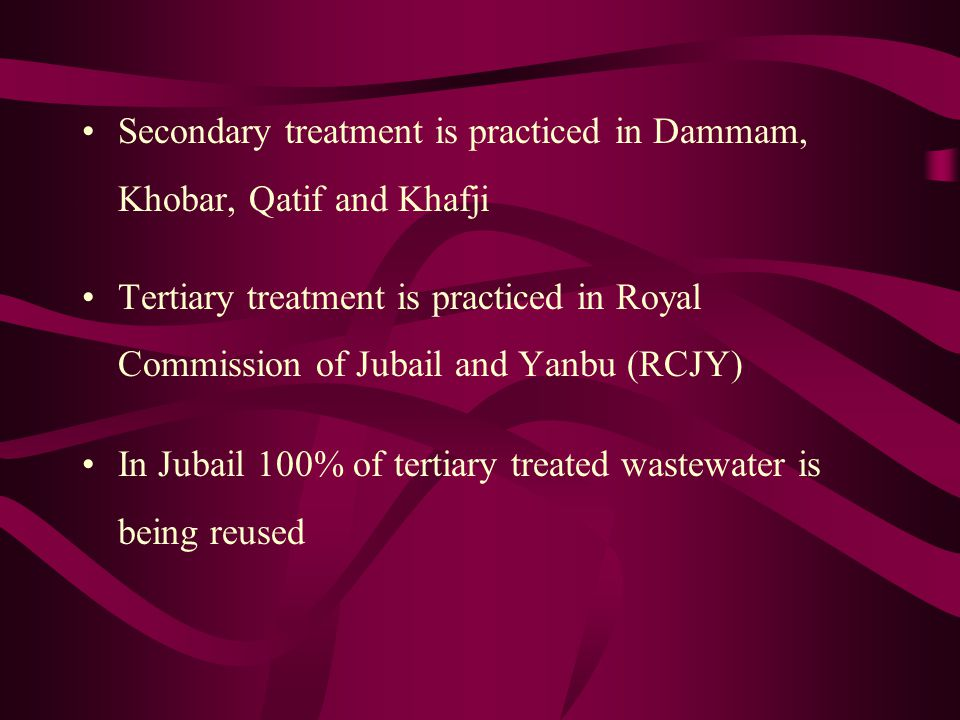Secondary treatment is practiced in Dammam, Khobar, Qatif and Khafji