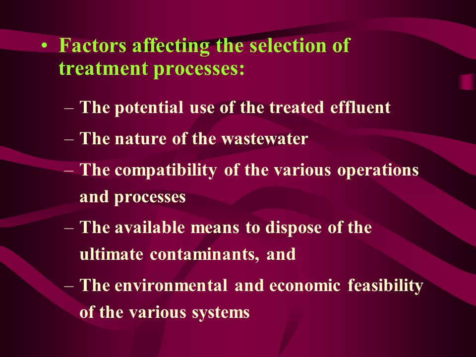 Factors affecting the selection of treatment processes: