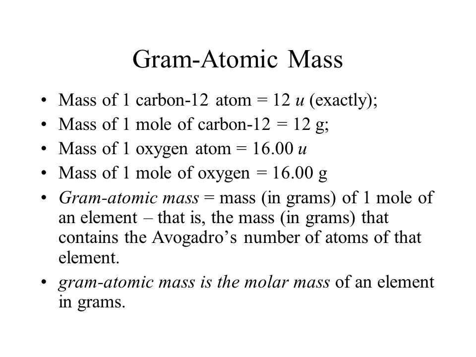 Gram-Atomic Mass Mass of 1 carbon-12 atom = 12 u (exactly);