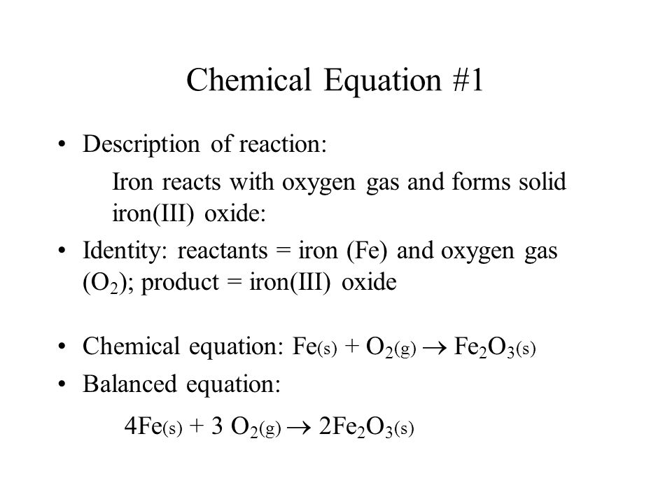 Chemical Equation #1 4Fe(s) + 3 O2(g)  2Fe2O3(s)