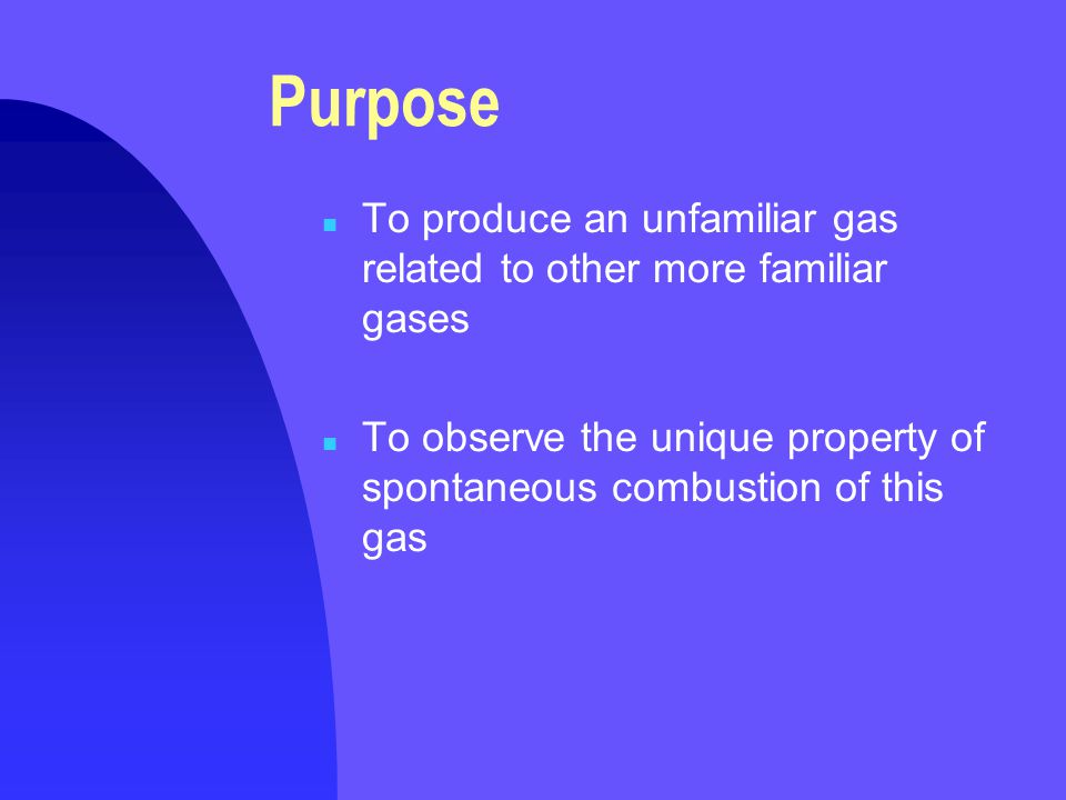 Purpose To produce an unfamiliar gas related to other more familiar gases.