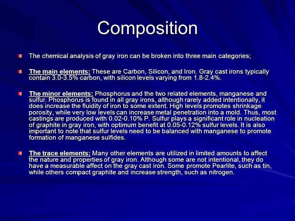 Composition The chemical analysis of gray iron can be broken into three main categories;