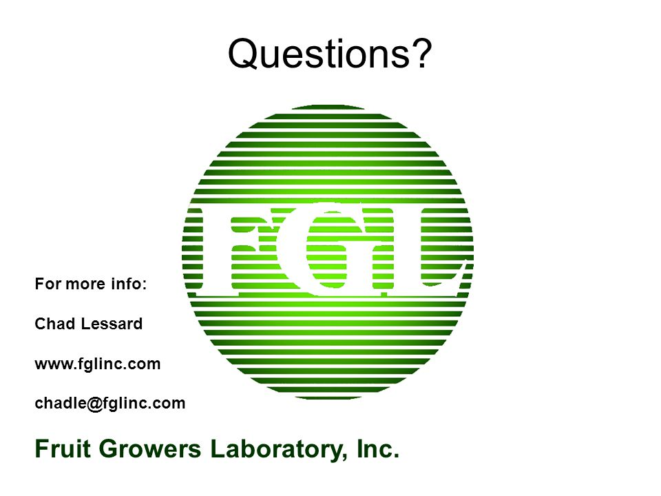 Questions Fruit Growers Laboratory, Inc. For more info: Chad Lessard