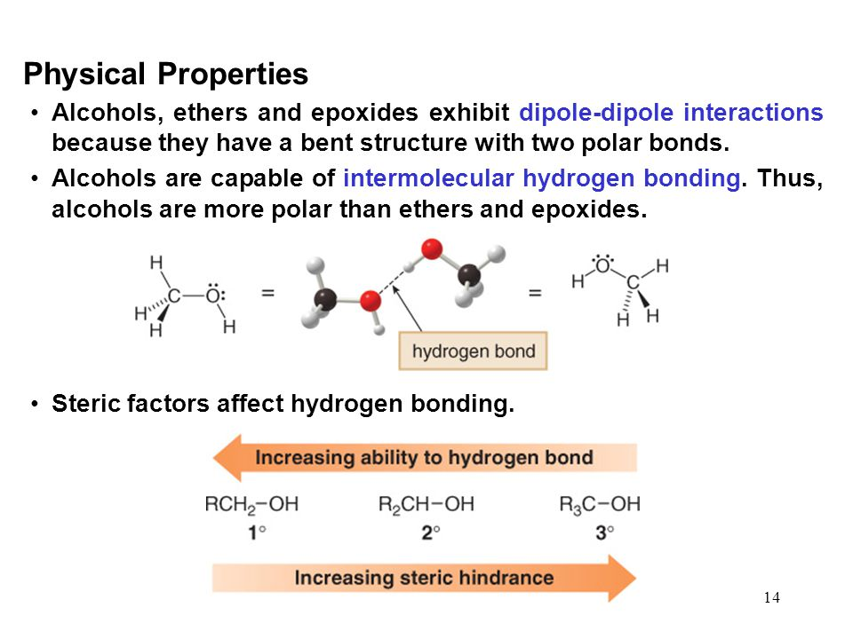 Physical Properties Alcohols, ethers and epoxides exhibit dipole-dipole interactions because they have a bent structure with two polar bonds.